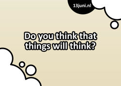 Do you think that things will think?